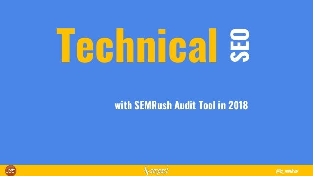 Technical SEO with SEMRush Audit Tool in 2018 @n_minkov