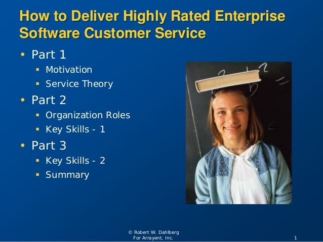 1 © Robert W. Dahlberg For Arrayent, Inc. How to Deliver Highly Rated Enterprise Software Customer Service • Part 1  Moti...