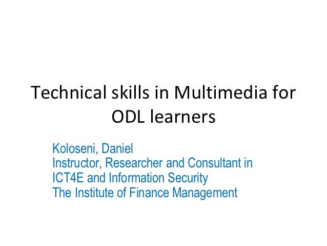 Technical skills in Multimedia for          ODL learners  Koloseni, Daniel  Instructor, Researcher and Consultant in  ICT4...
