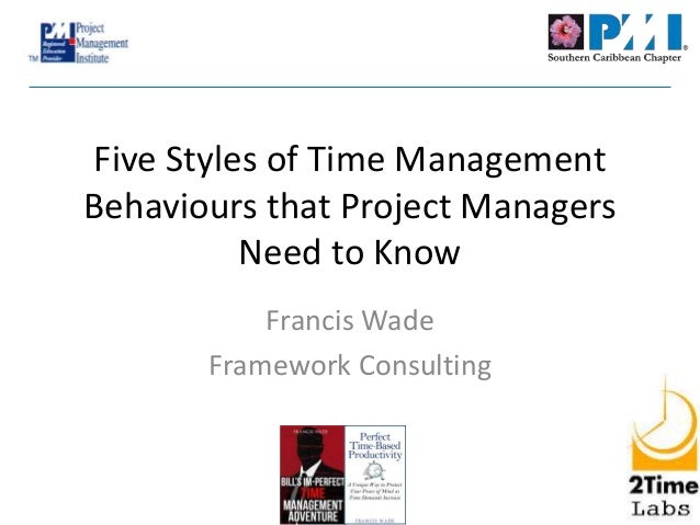 Five Styles of Time Management Behaviours that Project Managers Need to Know Francis Wade Framework Consulting