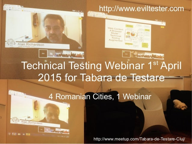 Technical Testing Webinar 1st April 2015 for Tabara de Testare 4 Romanian Cities, 1 Webinar http://www.eviltester.com http...