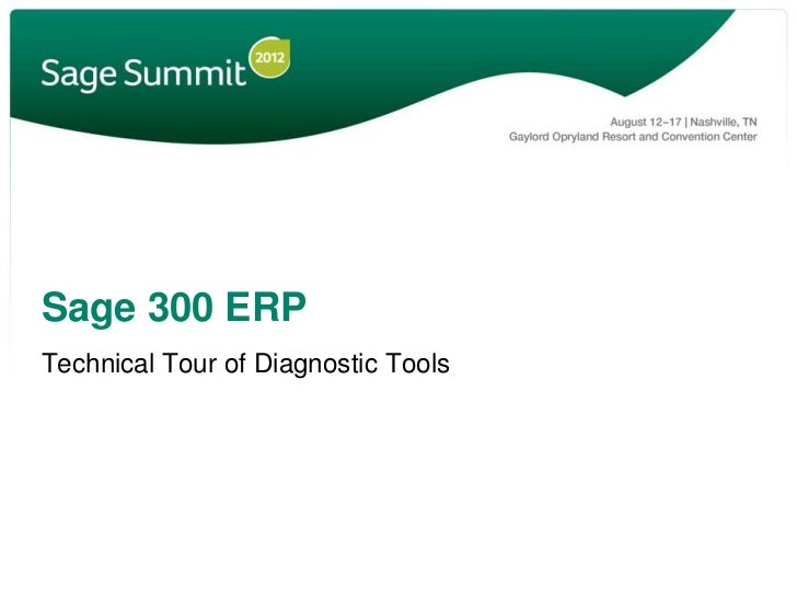 Sage 300 ERPTechnical Tour of Diagnostic Tools