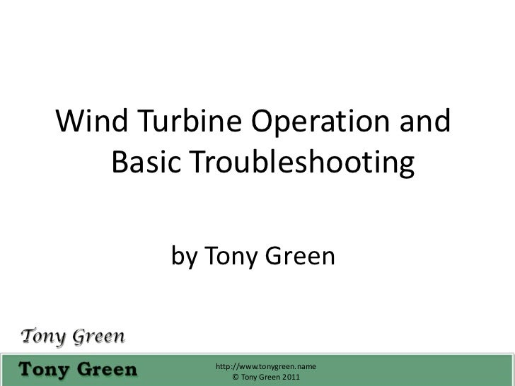 Wind Turbine Operation and Basic Troubleshooting<br />by Tony Green <br />http://www.tonygreen.name                       ...
