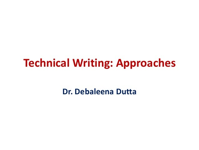 Technical Writing: Approaches Dr. Debaleena Dutta