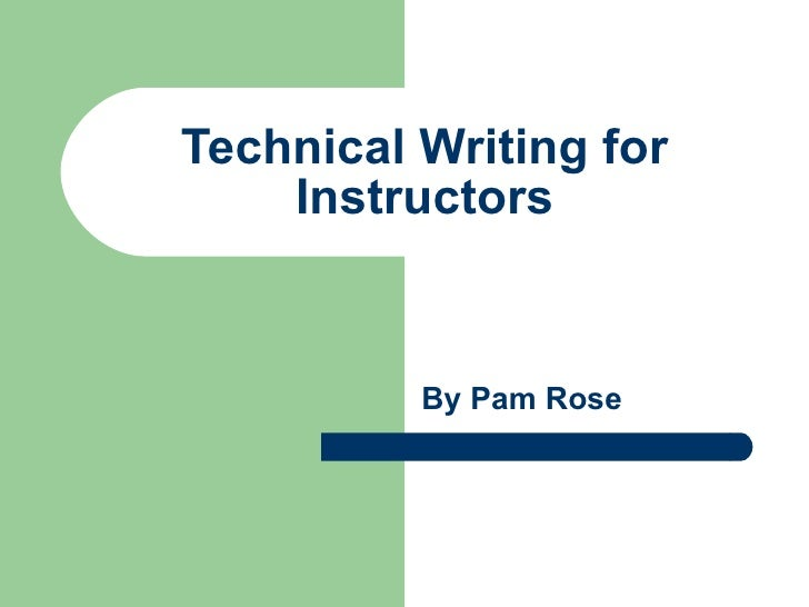 Technical Writing for Instructors By Pam Rose