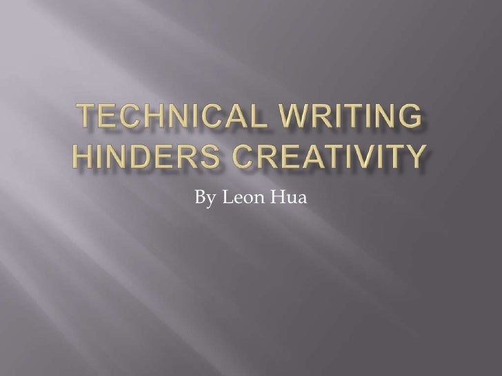 Technical Writing Hinders Creativity<br />By Leon Hua<br />