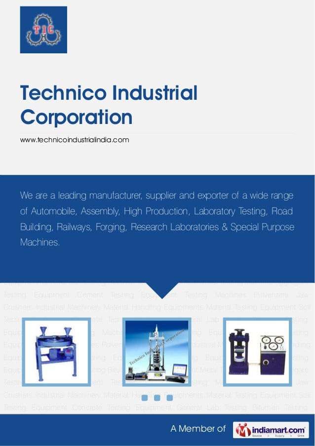 A Member of Technico Industrial Corporation www.technicoindustrialindia.com Material Testing Equipment Soil Testing Equipm...