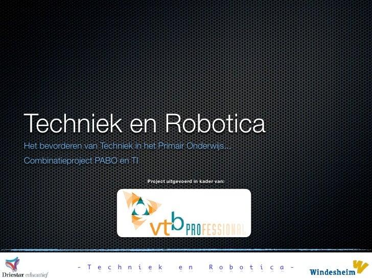 Techniek en Robotica Het bevorderen van Techniek in het Primair Onderwijs... Combinatieproject PABO en TI                 ...