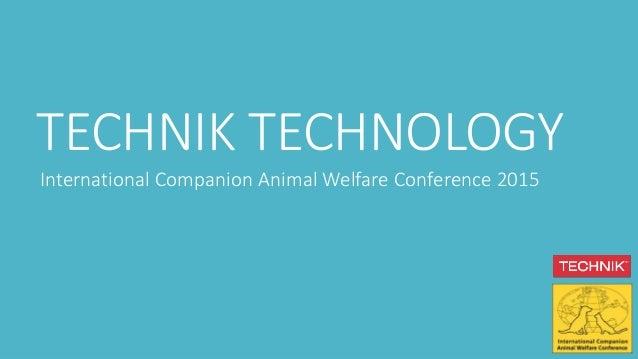 TECHNIK TECHNOLOGY International Companion Animal Welfare Conference 2015