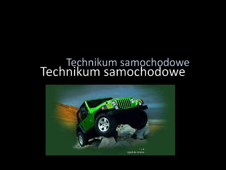TECHNIKUM POJAZDÓW SAMOCHODOWYCH<br />Zawód: Technik Pojazdów Samochodowych<br />