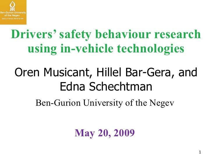 Drivers' safety behaviour research using in-vehicle technologies Oren Musicant, Hillel Bar-Gera, and Edna Schechtman Ben-G...