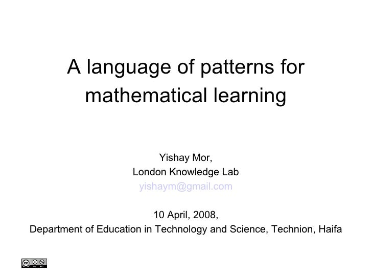 A language of patterns for mathematical learning Yishay Mor, London Knowledge Lab [email_address] 10 April, 2008, Departme...