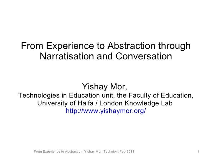 From Experience to Abstraction through Narratisation and Conversation Yishay Mor,  Technologies in Education unit, the Fac...