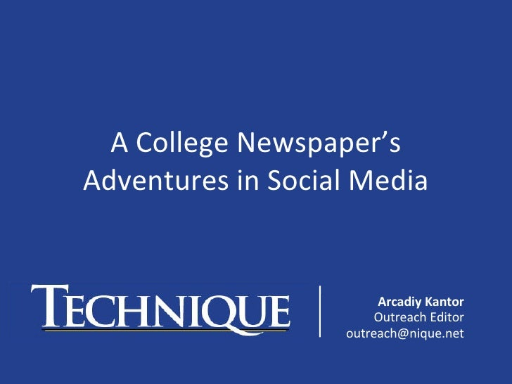 A College Newspaper's Adventures in Social Media Arcadiy Kantor Outreach Editor [email_address]