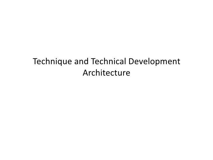 Technique and Technical Development            Architecture