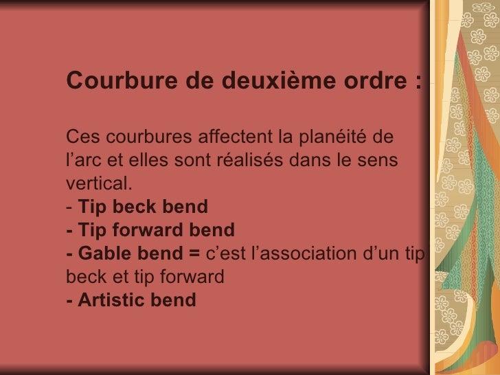 Courbure de deuxième ordre : Ces courbures affectent la planéité de l'arc et elles sont réalisés dans le sens vertical. - ...