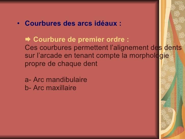 <ul><li>Courbures des arcs idéaux :    Courbure de premier ordre :  Ces courbures permettent l'alignement des dents sur l...