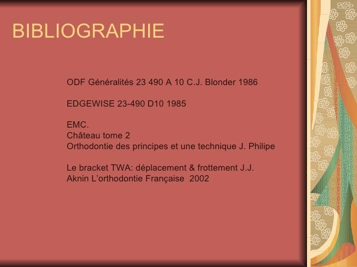 BIBLIOGRAPHIE ODF Généralités 23 490 A 10 C.J. Blonder 1986 EDGEWISE 23-490 D10 1985  EMC.  Château tome 2 Orthodontie des...