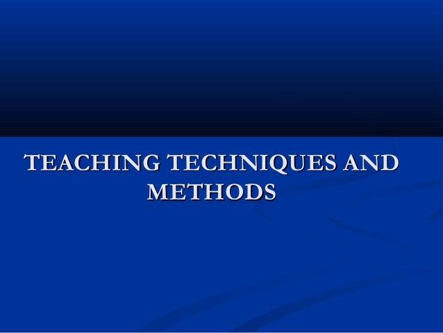 TEACHING TECHNIQUES ANDTEACHING TECHNIQUES AND METHODSMETHODS