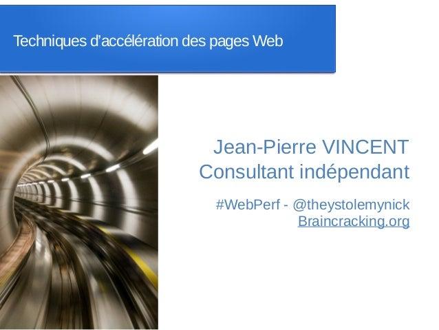 Techniques d'accélération des pages Web                           Jean-Pierre VINCENT                          Consultant ...