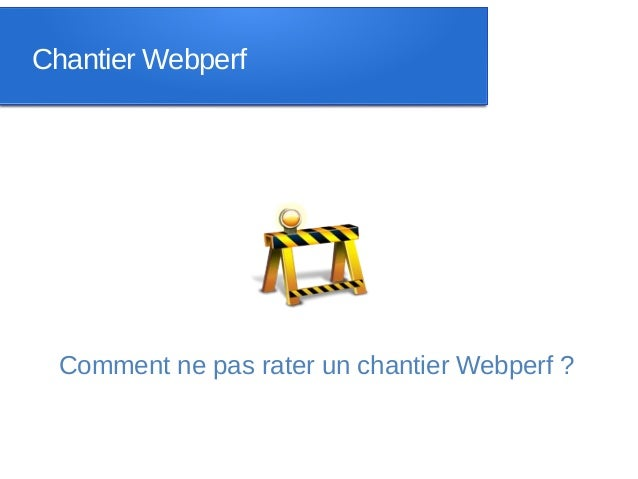 Chantier Webperf Comment ne pas rater un chantier Webperf ?