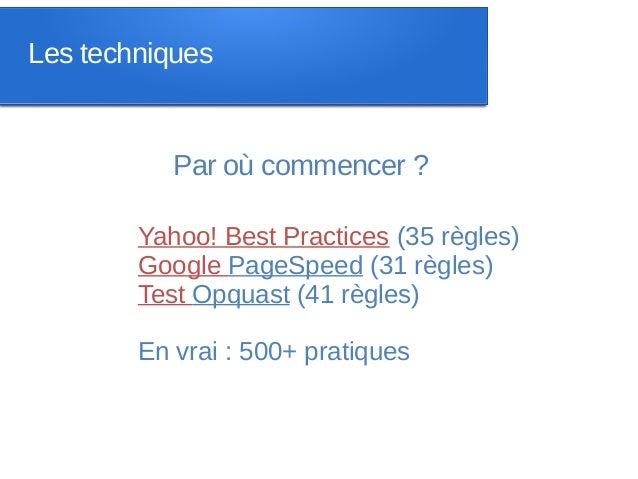 Les techniques           Par où commencer ?        Yahoo! Best Practices (35 règles)        Google PageSpeed (31 règles)  ...