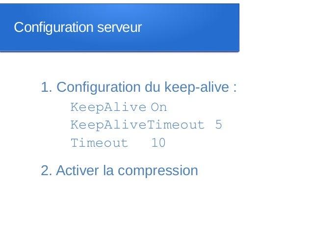 Configuration serveur    1. Configuration du keep-alive :        KeepAlive On        KeepAliveTimeout 5        Timeout    ...
