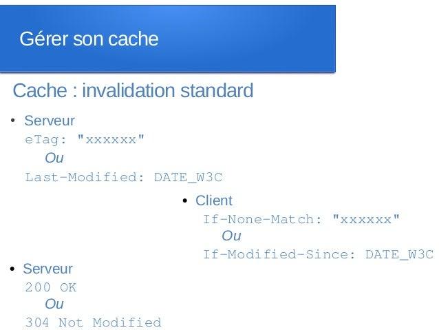"""Gérer son cacheCache : invalidation standard●   Serveur    eTag: """"xxxxxx""""       Ou    Last-Modified: DATE_W3C             ..."""