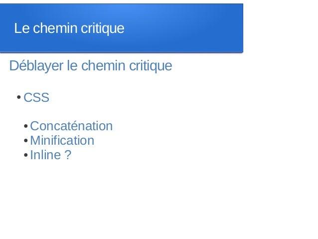 Le chemin critiqueDéblayer le chemin critique ●   CSS     ● Concaténation     ● Minification     ● Inline ?