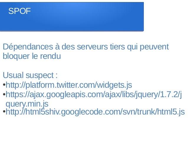 SPOFDépendances à des serveurs tiers qui peuventbloquer le renduUsual suspect :●http://platform.twitter.com/widgets.js●htt...