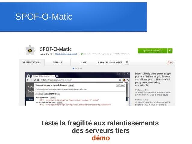 SPOF-O-Matic     Teste la fragilité aux ralentissements                des serveurs tiers                       démo
