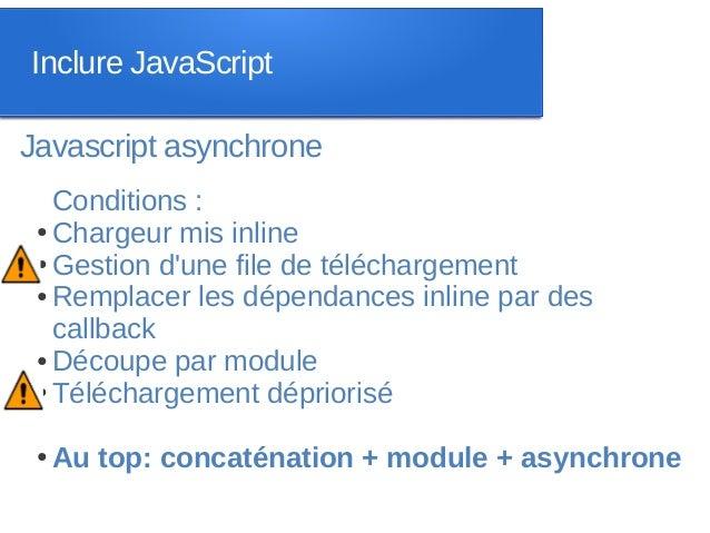 Inclure JavaScriptJavascript asynchrone   Conditions : ● Chargeur mis inline ● Gestion dune file de téléchargement ● Rempl...