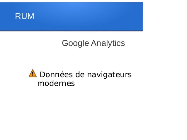 RUM           Google Analytics      Données de navigateurs      modernes