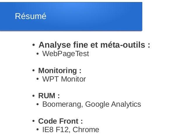 Résumé   ●   Analyse fine et méta-outils :       ●   WebPageTest   ●    Monitoring :       ● WPT Monitor   ●    RUM :     ...