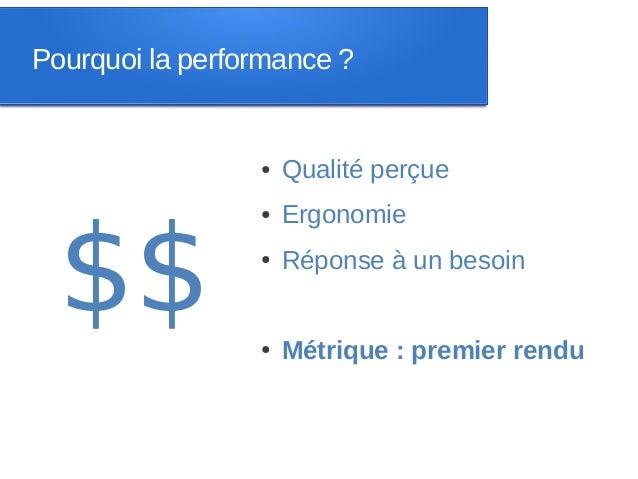 Pourquoi la performance ?                 ●   Qualité perçue  $$                 ●   Ergonomie                 ●   Réponse...