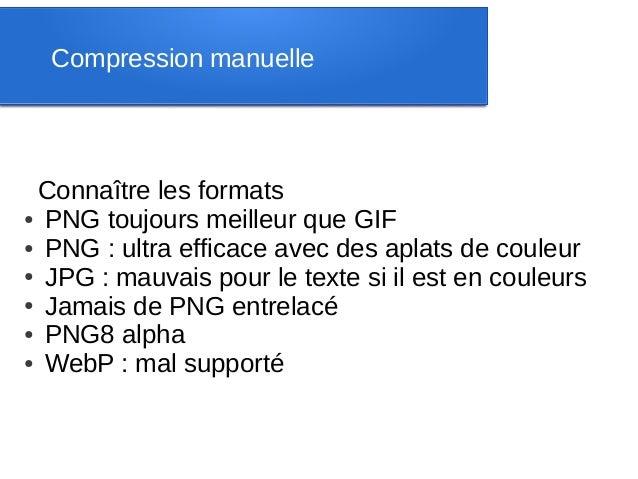 Compression manuelle Connaître les formats● PNG toujours meilleur que GIF● PNG : ultra efficace avec des aplats de couleur...
