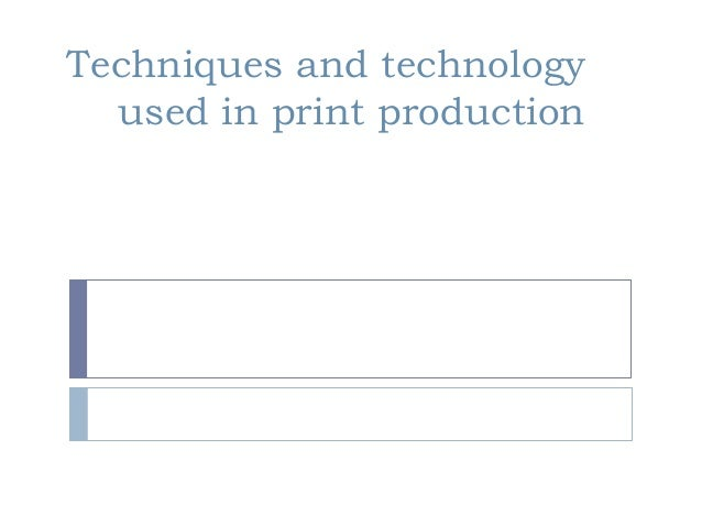 Techniques and technology  used in print production