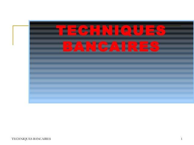 TECHNIQUES                        BANCAIRESTECHNIQUES BANCAIRES                1