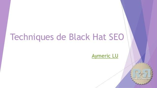 Techniques de Black Hat SEO Aymeric LU
