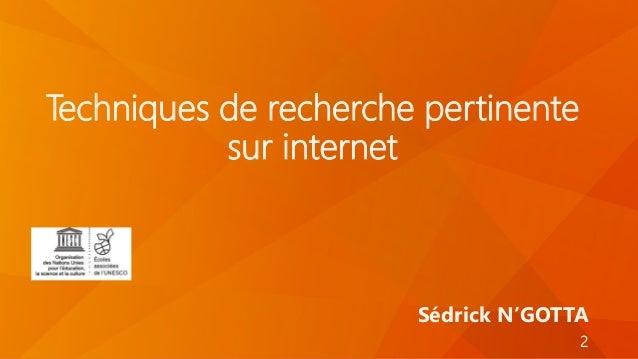 Techniques de recherche pertinente sur internet Sédrick N'GOTTA 2