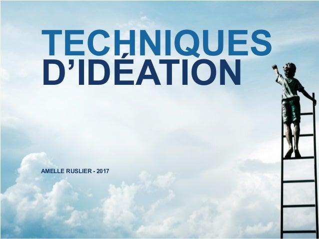 TECHNIQUES D'IDÉATION AMELLE RUSLIER - 2017