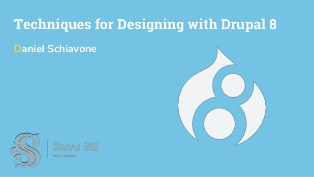 Techniques for Designing with Drupal 8 Daniel Schiavone