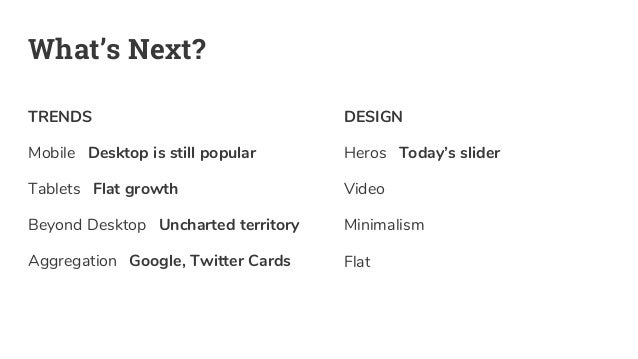 What's Next? TRENDS Mobile Desktop is still popular Tablets Flat growth Beyond Desktop Uncharted territory Aggregation Goo...