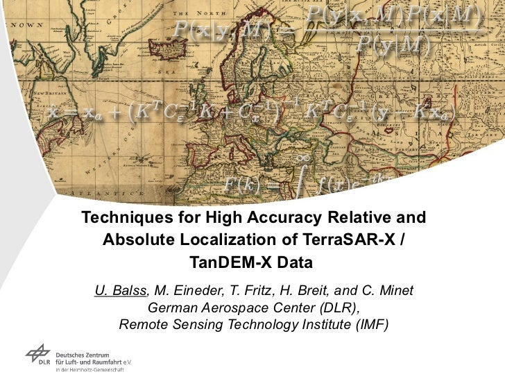 Techniques for High Accuracy Relative and Absolute Localization of TerraSAR-X / TanDEM-X Data   U. Balss , M. Eineder, T. ...