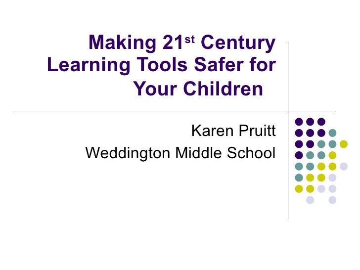 Making 21 st  Century Learning Tools Safer for Your Children   Karen Pruitt Weddington Middle School