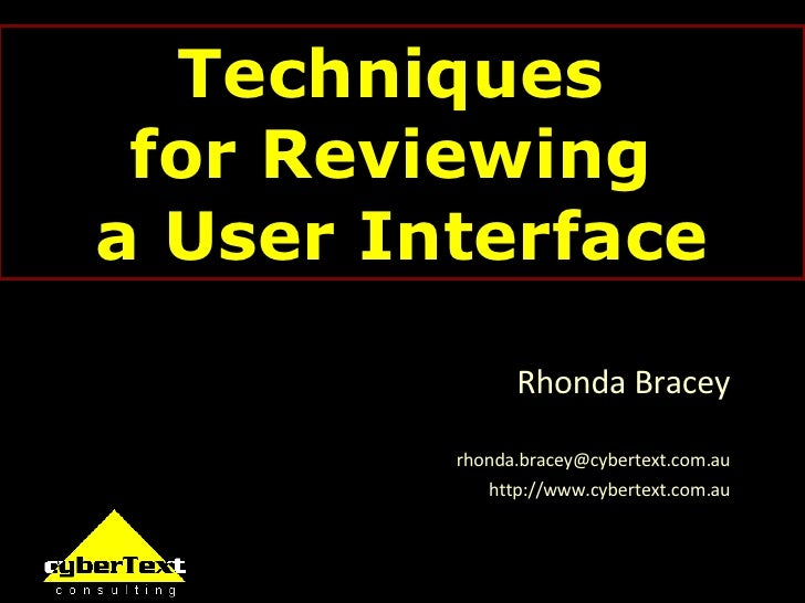 Techniques  for Reviewing  a User Interface Rhonda Bracey [email_address] http://www.cybertext.com.au