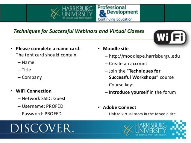 Techniques for Successful Webinars and Virtual Classes• Please complete a name card.The tent card should contain– Name– Ti...