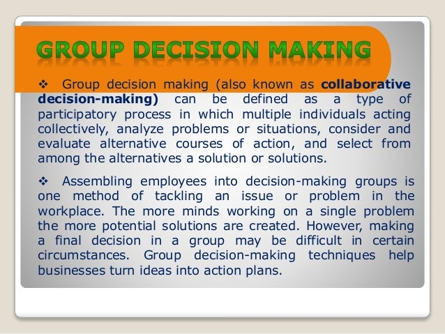 the group decision making process Organizational and group decision-making is a complex process, but there are ways to make it less so find out more about this and related topics at findlawcom.