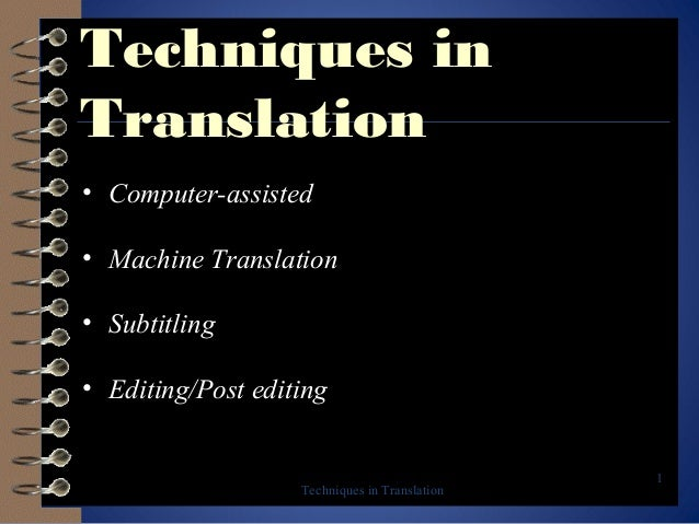 Techniques in Translation • Computer-assisted • Machine Translation • Subtitling • Editing/Post editing  Techniques in Tra...