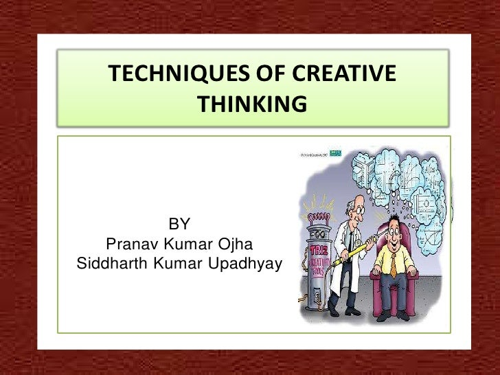 TECHNIQUES OF CREATIVE         THINKING           BY    Pranav Kumar OjhaSiddharth Kumar Upadhyay